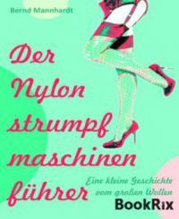 Der Nylonstrumpfmaschinenführer - Bernd Mannhardt