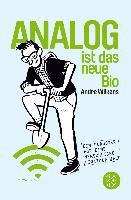 Analog ist das neue Bio - Andre Wilkens