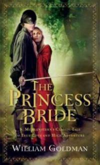 """The Princess Bride: S. Morgenstern's Classic Tale of True Love and High Adventure; The """"Good Parts"""" Version - William Goldman"""