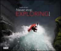 Never stop exploring 2020 - Outdoor-Extremsport-Fotografie - Wandkalender 58,4 x 48,5 cm - Spiralbindung -