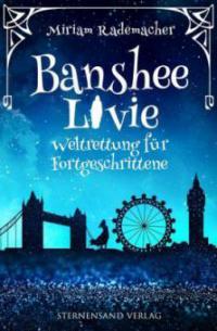 Banshee Livie 02: Weltrettung für Fortgeschrittene - Miriam Rademacher
