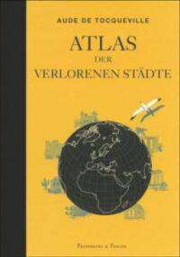 Atlas der verlorenen Städte - Aude de Tocqueville