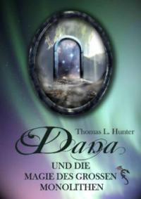 Dana und die Magie des großen Monolithen - Thomas L. Hunter