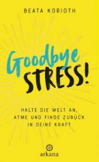 Goodbye Stress! - Beata Korioth