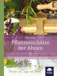 Pflanzenschätze der Ahnen - Ellen Huber