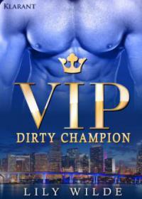 VIP Dirty Champion.  Erotischer Roman - Lily Wilde