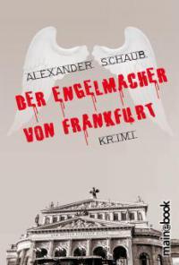 Der Engelmacher von Frankfurt - Alexander Schaub