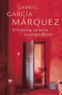 Erinnerung an meine traurigen Huren - Gabriel Garcia Marquez