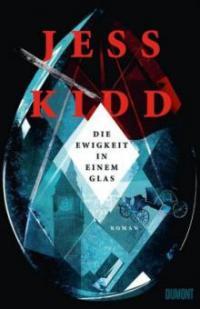 Die Ewigkeit in einem Glas - Jess Kidd