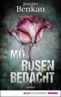 Mit Rosen bedacht - Jennifer Benkau
