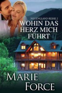 Wohin das Herz mich führt  (Neuengland-Reihe 2) - Marie Force