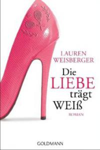 Die Liebe trägt Weiß - Lauren Weisberger