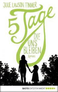 Fünf Tage, die uns bleiben - Julie Lawson Timmer