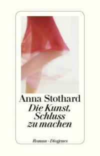Die Kunst, Schluss zu machen - Anna Stothard