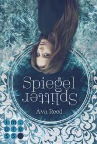 Spiegelsplitter (Die Spiegel-Saga 1) - Ava Reed