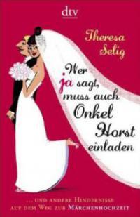 Wer Ja sagt, muss auch Onkel Horst einladen - Theresa Selig