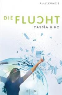 Cassia & Ky 02. Die Flucht - Ally Condie