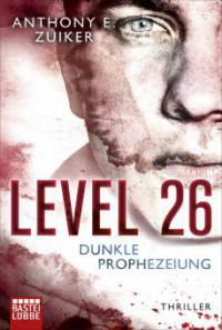 Level 26: Dunkle Prophezeiung - Anthony E. Zuiker