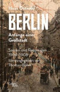 Berlin - Anfänge einer Großstadt - Hans Ostwald