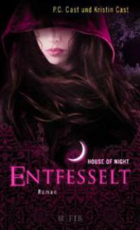 House of Night 11. Entfesselt - P. C. Cast, Kristin Cast