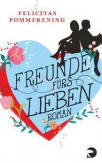 Freunde fürs Lieben - Felicitas Pommerening