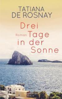 Drei Tage in der Sonne - Tatiana De Rosnay