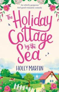 The Holiday Cottage by the Sea - Holly Martin