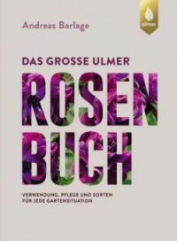 Das große Ulmer Rosenbuch - Andreas Barlage