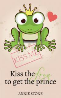 Kiss the frog to get the prince - Annie Stone