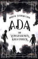 Ada (Band 1): Die vergessenen Kreaturen - Miriam Rademacher