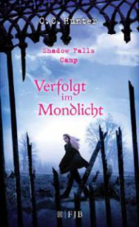 Shadow Falls Camp 04 - Verfolgt im Mondlicht - C. C. Hunter