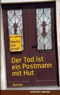 Der Tod ist ein Postmann mit Hut - Martin von Arndt