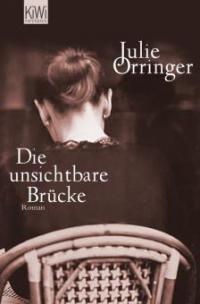 Die unsichtbare Brücke - Julie Orringer
