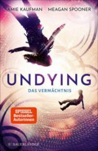 Undying - Das Vermächtnis - Meagan Spooner, Amie Kaufman