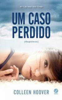 Um caso perdido - Hopeless - vol. 1 - Colleen Hoover