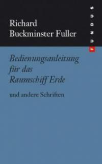 Bedienungsanleitung für das Raumschiff Erde und andere Schriften - Richard Buckminster Fuller