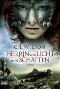 Herrin von Licht und Schatten - C. L. Wilson
