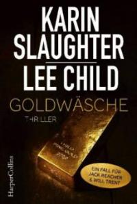 Goldwäsche - Karin Slaughter, Lee Child
