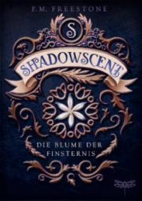 Shadowscent - Die Blume der Finsternis - P. M. Freestone