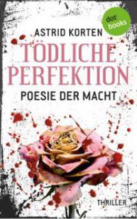 Tödliche Perfektion - Astrid Korten
