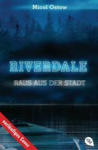 RIVERDALE - Raus aus der Stadt - Micol Ostow