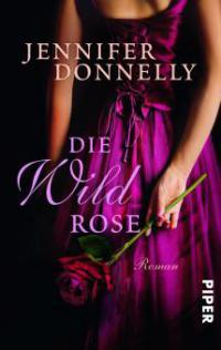 Die Wildrose - Jennifer Donnelly