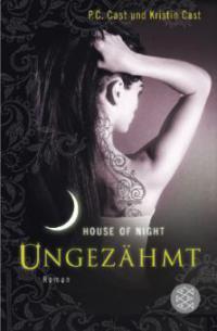 House of Night 04. Ungezähmt - Kristin Cast, P. C. Cast