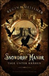 Snowdrop Manor: Tage unter Krähen - Regina Meißner