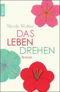 Das Leben drehen - Nicole Walter